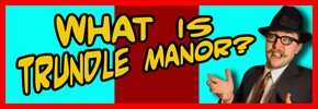 What Could Trundle Manor Possibly Be?!